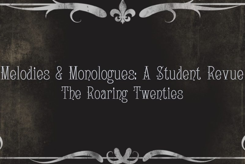 a black backgrond with the words 'Melodies & Monologues: A student Revue The Roaring Twenties, with ornamental decorations about and below the words